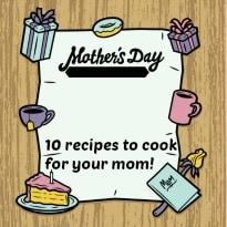 Happy Mother's Day: 10 Recipes to Cook for your Mom