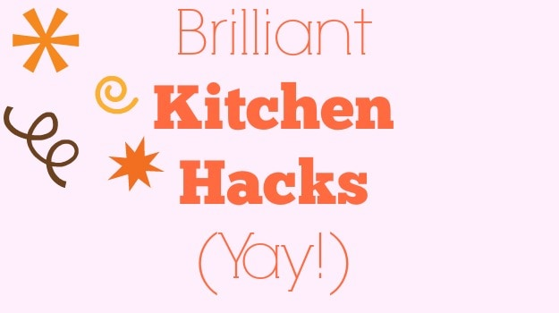 Brilliant Kitchen Tricks That'll Make Your Life So Much Easier