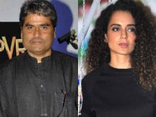 Vishal Bhardwaj: Kangana Ranaut is One of the Finest Actresses in Bollywood