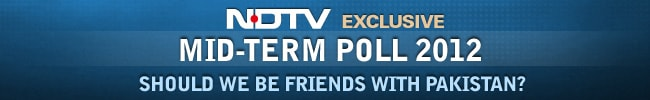 NDTV's Mid-Term Poll 2012: Should we be friends with Pakistan?