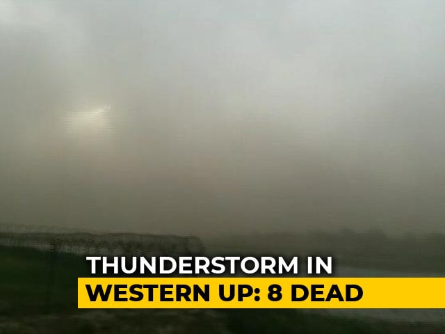Video : 11 Killed As Dust, Thunderstorm Strikes Western Uttar Pradesh
