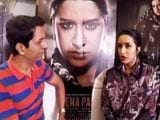 Video : Shraddha Kapoor On Playing <i>Haseena Parkar</i>