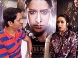 Video : Shraddha Kapoor On Playing Haseena Parkar