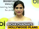 Video : Richa Chadha's Hollywood Plans