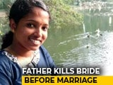 Video: Bride, 22, Stabbed To Death By Father In Kerala, Hours Before Wedding