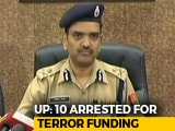 Video : UP Police Arrests 10 For Terror Funding, Says Handlers In Pakistan