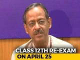 Video : Class 12 Re-Exam On April 25, Class 10 Students May Be Spared