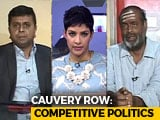 Video : Cauvery Row: High Stakes Political War