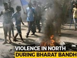 Video : 9 Dead As Violence Sweeps North During <i>Bharat Bandh</i> Protests