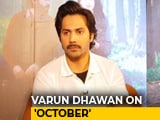 Video : <i>October</i> Has Taught Me How To Live My Life, Says Varun Dhawan