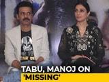 Video: Tabu & Manoj Bajpayee On Their Film <i>Missing</i>