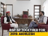 Video: BSP And SP Will Fight 2019 Elections Together, Akhilesh Yadav Tells NDTV