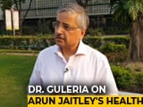Video : Dr Randeep Guleria, Director AIIMS On Arun Jaitley's Health