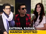 Video : Airport Diaries: Katrina, Karan, Manish Spotted