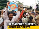 Video : IPL Matches Moved Out Of Chennai Amid Cauvery Protests: Sources
