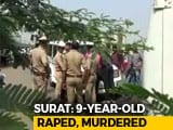 Video : 9-Year-Old Girl Raped, Killed In Surat; Body Found With 86 Injuries