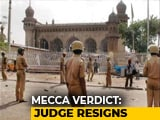 Video : In Mecca Masjid Blast Case, Judge Who Acquitted All 5 Accused Resigns