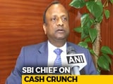 Video : Cash Crunch Situation To Be Resolved Soon: SBI Chief Rajnish Kumar
