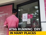 Video : ATMs Run Dry In Many Places