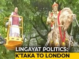 Video: From Karnataka To London, Politics Over Lingayat Votes Takes A Giant Leap