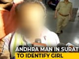 Video : Andhra Man In Surat To Identify Murdered Girl, Cops Bank On DNA Test