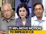 Video : 71 MPs Move Motion To Impeach Chief Justice: First Such Move In India's History