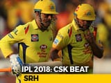 Video : IPL 2018: Rayudu, Chahar Star In CSK's Win Against SRH