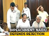 Video : Venkaiah Naidu Defends Move To Reject Chief Justice Impeachment Notice