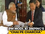 "Video : PM Modi, Xi Jinping's ""Chai Pe Charcha"" In China"