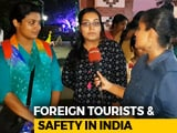 Video : Foreign Tourists And Safety In India: How To Keep India Incredible?