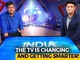 Video : India Techie Nation: How The Smart TV Got Smarter?