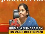 "Video : ""Proves India's Stand"": Nirmala Sitharaman On Nawaz Sharif's 26/11 Remark"