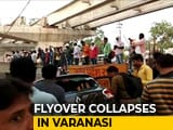 Video : 18 Dead, Many Trapped As Under Construction Flyover Collapses In Varanasi
