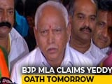 Video: Yeddyurappa To Take Oath Tomorrow, BJP Lawmaker Tells NDTV