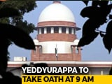 Video: Won't Stop Yeddyurappa Swearing-In, Says Top Court In Overnight Hearing