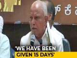 Video: Don't Need 15 Days, Says Yeddyurappa, Court Battle Still On
