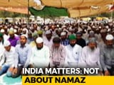 Video: The Gurgaon Row: Not About Namaz?